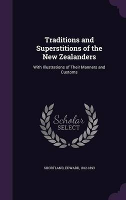Traditions and Superstitions of the New Zealanders: With Illustrations of Their Manners and Customs (Hardback)