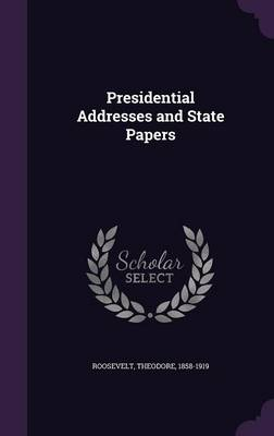Presidential Addresses and State Papers (Hardback)