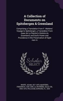 A Collection of Documents on Spitzbergen & Greenland: Comprising a Translation from F. Martens' Voyage to Spitzbergen, a Translation from Isaac de La Peyrere's Histoire Du Groenland, and God's Power and Providence in the Preservation of Eight Men in (Hardback)