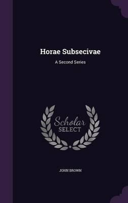 Horae Subsecivae: A Second Series (Hardback)