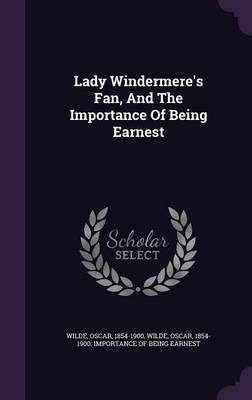 Lady Windermere's Fan, and the Importance of Being Earnest (Hardback)