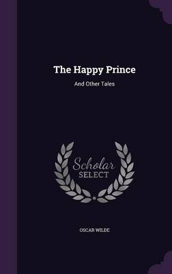 The Happy Prince: And Other Tales (Hardback)