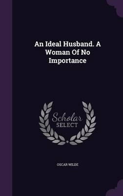 An Ideal Husband. a Woman of No Importance (Hardback)