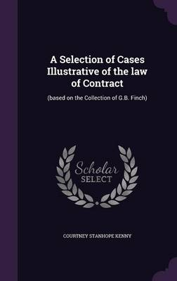 A Selection of Cases Illustrative of the Law of Contract: (Based on the Collection of G.B. Finch) (Hardback)