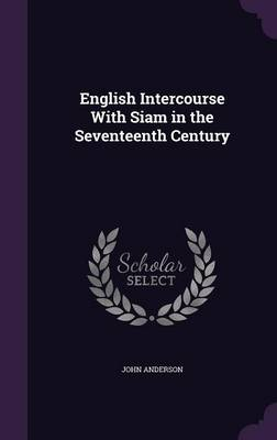 English Intercourse with Siam in the Seventeenth Century (Hardback)