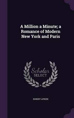 A Million a Minute; A Romance of Modern New York and Paris (Hardback)