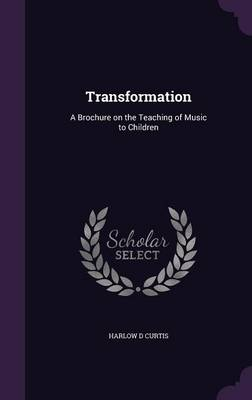 Transformation: A Brochure on the Teaching of Music to Children (Hardback)