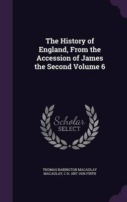 The History of England, from the Accession of James the Second Volume 6 (Hardback)