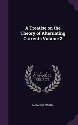 A Treatise on the Theory of Alternating Currents Volume 2 (Hardback)