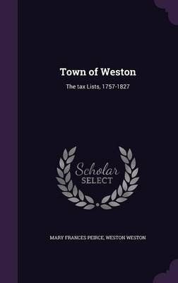 Town of Weston: The Tax Lists, 1757-1827 (Hardback)