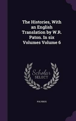 The Histories, with an English Translation by W.R. Paton. in Six Volumes Volume 6 (Hardback)