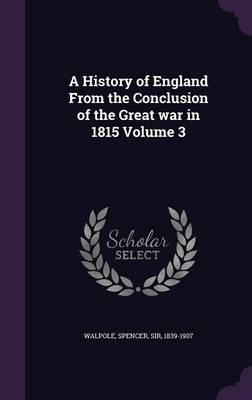A History of England from the Conclusion of the Great War in 1815 Volume 3 (Hardback)