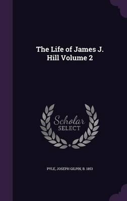 The Life of James J. Hill Volume 2 (Hardback)