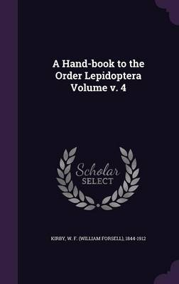 A Hand-Book to the Order Lepidoptera Volume V. 4 (Hardback)