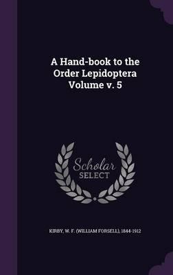 A Hand-Book to the Order Lepidoptera Volume V. 5 (Hardback)