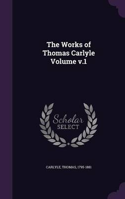 The Works of Thomas Carlyle Volume V.1 (Hardback)