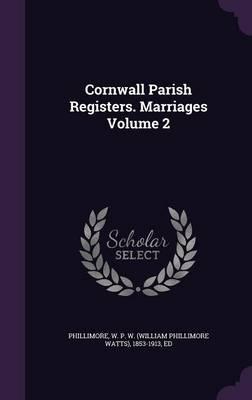 Cornwall Parish Registers. Marriages Volume 2 (Hardback)