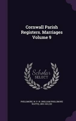 Cornwall Parish Registers. Marriages Volume 9 (Hardback)