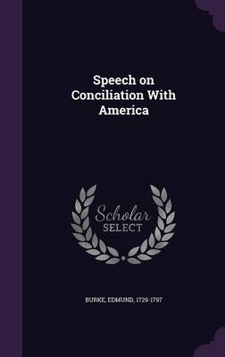 Speech on Conciliation with America (Hardback)