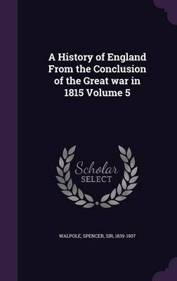 A History of England from the Conclusion of the Great War in 1815 Volume 5 (Hardback)