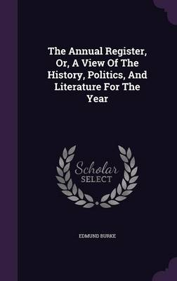 The Annual Register, Or, a View of the History, Politics, and Literature for the Year (Hardback)