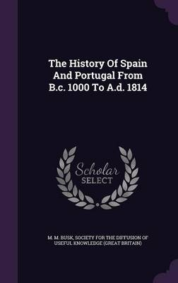 The History of Spain and Portugal from B.C. 1000 to A.D. 1814 (Hardback)