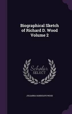Biographical Sketch of Richard D. Wood Volume 2 (Hardback)