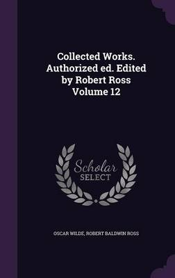 Collected Works. Authorized Ed. Edited by Robert Ross Volume 12 (Hardback)