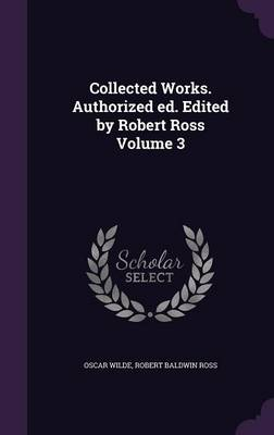 Collected Works. Authorized Ed. Edited by Robert Ross Volume 3 (Hardback)
