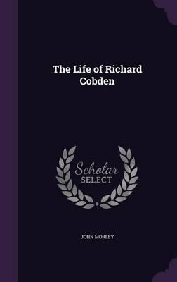 The Life of Richard Cobden (Hardback)