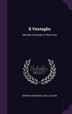 Il Ventaglio: (The Fan) a Comedy in Three Acts (Hardback)