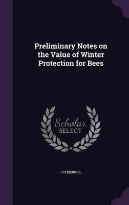 Preliminary Notes on the Value of Winter Protection for Bees (Hardback)