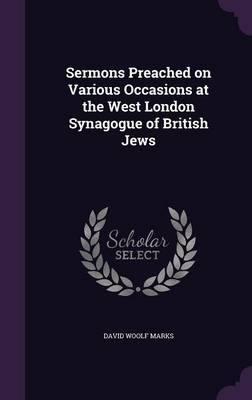 Sermons Preached on Various Occasions at the West London Synagogue of British Jews (Hardback)