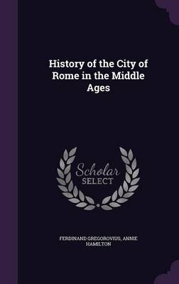 History of the City of Rome in the Middle Ages (Hardback)