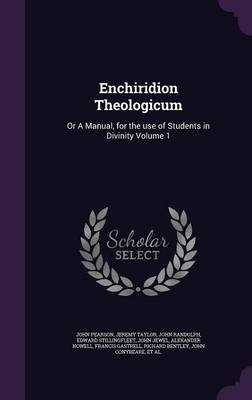 Enchiridion Theologicum: Or a Manual, for the Use of Students in Divinity Volume 1 (Hardback)