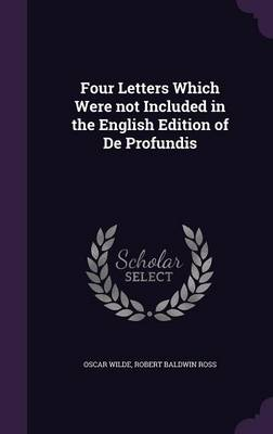 Four Letters Which Were Not Included in the English Edition of de Profundis (Hardback)