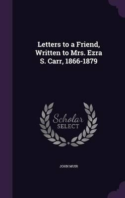 Letters to a Friend, Written to Mrs. Ezra S. Carr, 1866-1879 (Hardback)