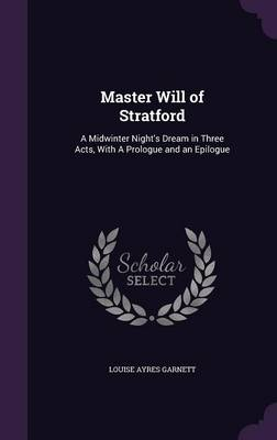 Master Will of Stratford: A Midwinter Night's Dream in Three Acts, with a Prologue and an Epilogue (Hardback)