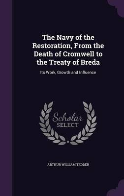 The Navy of the Restoration, from the Death of Cromwell to the Treaty of Breda: Its Work, Growth and Influence (Hardback)