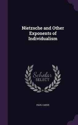 Nietzsche and Other Exponents of Individualism (Hardback)