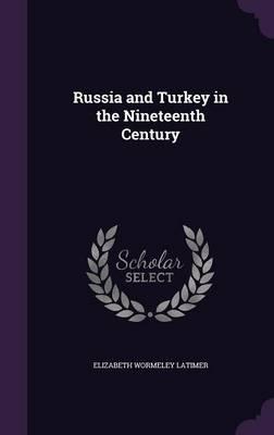 Russia and Turkey in the Nineteenth Century (Hardback)