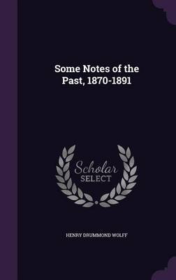 Some Notes of the Past, 1870-1891 (Hardback)