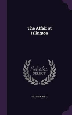 The Affair at Islington (Hardback)