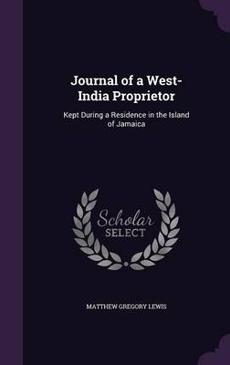 Journal of a West-India Proprietor: Kept During a Residence in the Island of Jamaica (Hardback)