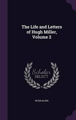 The Life and Letters of Hugh Miller, Volume 2 (Hardback)