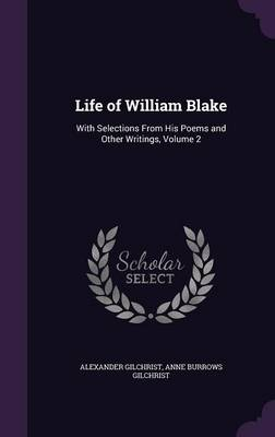 Life of William Blake: With Selections from His Poems and Other Writings, Volume 2 (Hardback)
