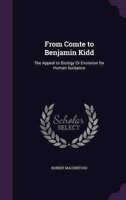 From Comte to Benjamin Kidd: The Appeal to Biology or Evolution for Human Guidance (Hardback)