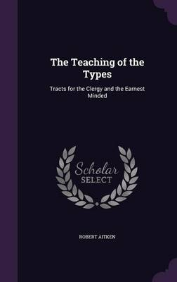The Teaching of the Types: Tracts for the Clergy and the Earnest Minded (Hardback)