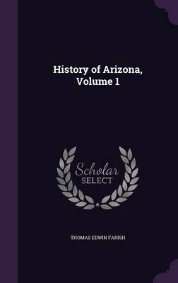History of Arizona, Volume 1 (Hardback)