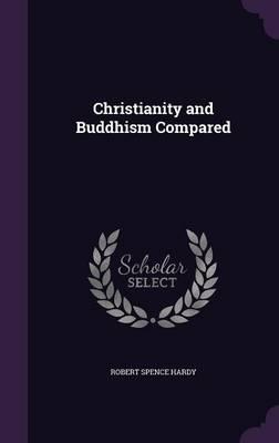 Christianity and Buddhism Compared (Hardback)